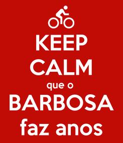 Poster: KEEP CALM que o  BARBOSA faz anos
