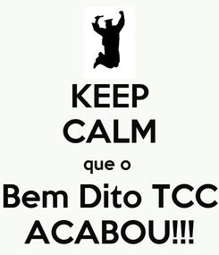 Poster: KEEP CALM que o  Bem Dito TCC ACABOU!!!