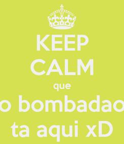 Poster: KEEP CALM que o bombadao ta aqui xD