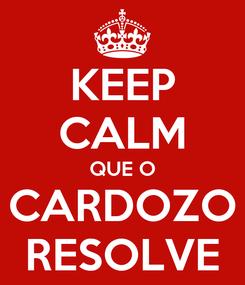 Poster: KEEP CALM QUE O CARDOZO RESOLVE