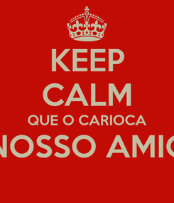 Poster: KEEP CALM QUE O CARIOCA É NOSSO AMIGO