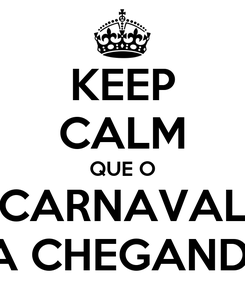 Poster: KEEP CALM QUE O CARNAVAL TA CHEGANDO