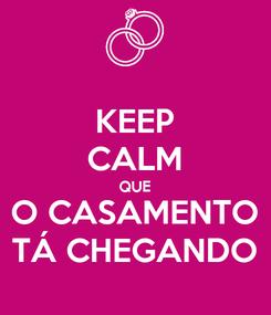Poster: KEEP CALM QUE O CASAMENTO TÁ CHEGANDO