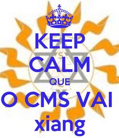 Poster: KEEP CALM QUE O CMS VAI  xiang