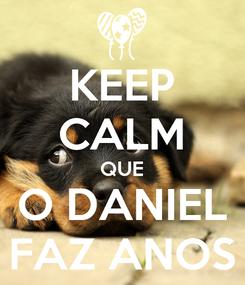 Poster: KEEP CALM QUE O DANIEL FAZ ANOS