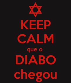 Poster: KEEP CALM que o  DIABO chegou