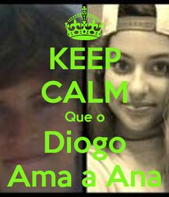 Poster: KEEP CALM Que o Diogo Ama a Ana
