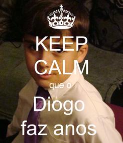 Poster: KEEP CALM que o  Diogo  faz anos
