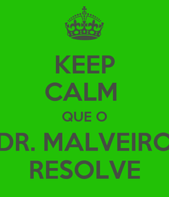 Poster: KEEP CALM  QUE O DR. MALVEIRO RESOLVE