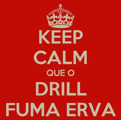 Poster: KEEP CALM QUE O DRILL FUMA ERVA