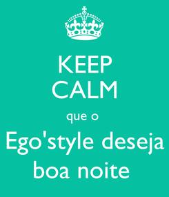 Poster: KEEP CALM que o  Ego'style deseja boa noite