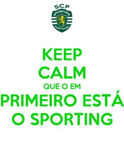 Poster: KEEP CALM QUE O EM PRIMEIRO ESTÁ O SPORTING