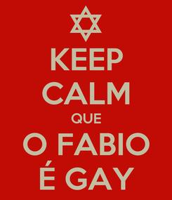 Poster: KEEP CALM QUE O FABIO É GAY