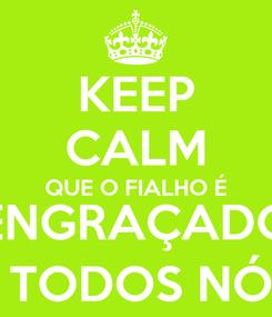 Poster: KEEP CALM QUE O FIALHO É ENGRAÇADO E QUER QUE TODOS NÓS SAIBAMOS