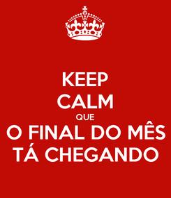 Poster: KEEP CALM QUE O FINAL DO MÊS TÁ CHEGANDO