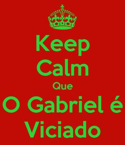 Poster: Keep Calm Que O Gabriel é Viciado