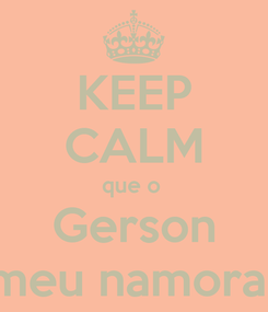 Poster: KEEP CALM que o  Gerson é meu namorado