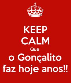 Poster: KEEP CALM Que  o Gonçalito faz hoje anos!!