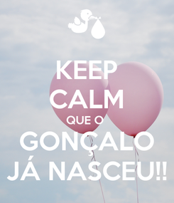 Poster: KEEP CALM QUE O  GONÇALO JÁ NASCEU!!