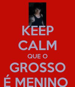 Poster: KEEP CALM QUE O GROSSO É MENINO