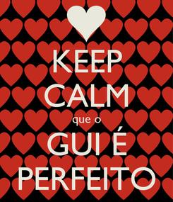 Poster: KEEP CALM que o GUI É PERFEITO