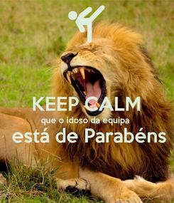 Poster:  KEEP CALM que o idoso da equipa  está de Parabéns