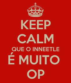 Poster: KEEP CALM QUE O INNEETLE É MUITO  OP