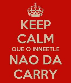 Poster: KEEP CALM QUE O INNEETLE NAO DA CARRY