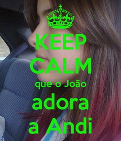 Poster: KEEP CALM que o João adora a Andi
