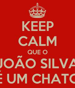 Poster: KEEP CALM QUE O JOÃO SILVA É UM CHATO