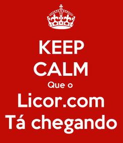 Poster: KEEP CALM Que o  Licor.com Tá chegando