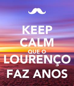 Poster: KEEP CALM QUE O LOURENÇO FAZ ANOS