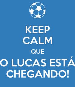 Poster: KEEP CALM QUE O LUCAS ESTÁ CHEGANDO!