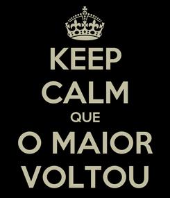 Poster: KEEP CALM QUE O MAIOR VOLTOU