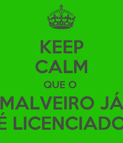 Poster: KEEP CALM QUE O  MALVEIRO JÁ É LICENCIADO