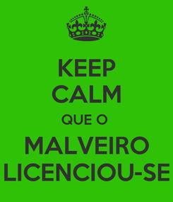 Poster: KEEP CALM QUE O  MALVEIRO LICENCIOU-SE