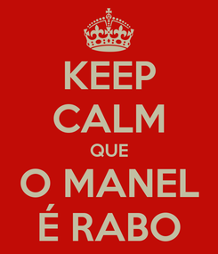Poster: KEEP CALM QUE O MANEL É RABO
