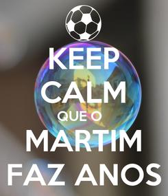 Poster: KEEP CALM QUE O   MARTIM FAZ ANOS