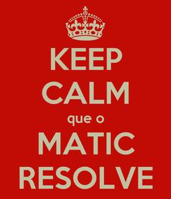 Poster: KEEP CALM que o MATIC RESOLVE