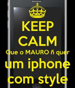Poster: KEEP CALM Que o MAURO ñ quer um iphone com style