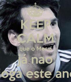 Poster: KEEP CALM que o Messi já nao  joga este ano