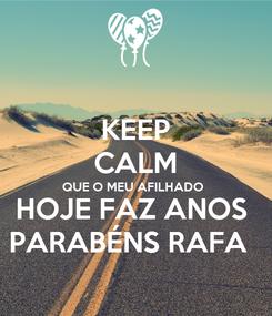 Poster: KEEP CALM QUE O MEU AFILHADO  HOJE FAZ ANOS  PARABÉNS RAFA