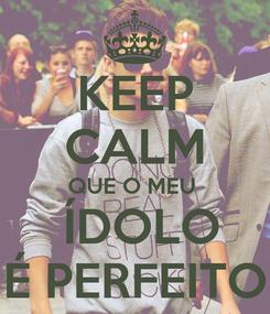 Poster: KEEP CALM QUE O MEU   ÍDOLO É PERFEITO