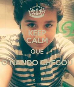 Poster: KEEP CALM QUE O NANDO CHEGOU