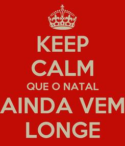 Poster: KEEP CALM QUE O NATAL AINDA VEM LONGE