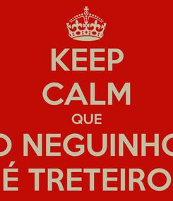 Poster: KEEP CALM QUE O NEGUINHO É TRETEIRO