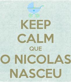 Poster: KEEP CALM QUE O NICOLAS NASCEU