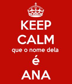 Poster: KEEP CALM que o nome dela  é ANA
