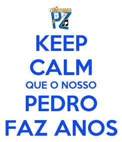 Poster: KEEP CALM QUE O NOSSO PEDRO FAZ ANOS
