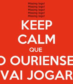 Poster: KEEP CALM QUE  O OURIENSE  VAI JOGAR